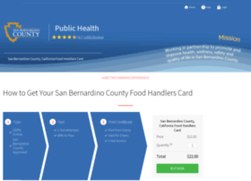 Food Handler's Guide > State Requirements > California Food Safety > San Bernardino County Food Handlers Requirements San Bernardino County Food Handlers Requirements San Bernardino county is the fifth most populous county in the state of California with a population of 2 million.